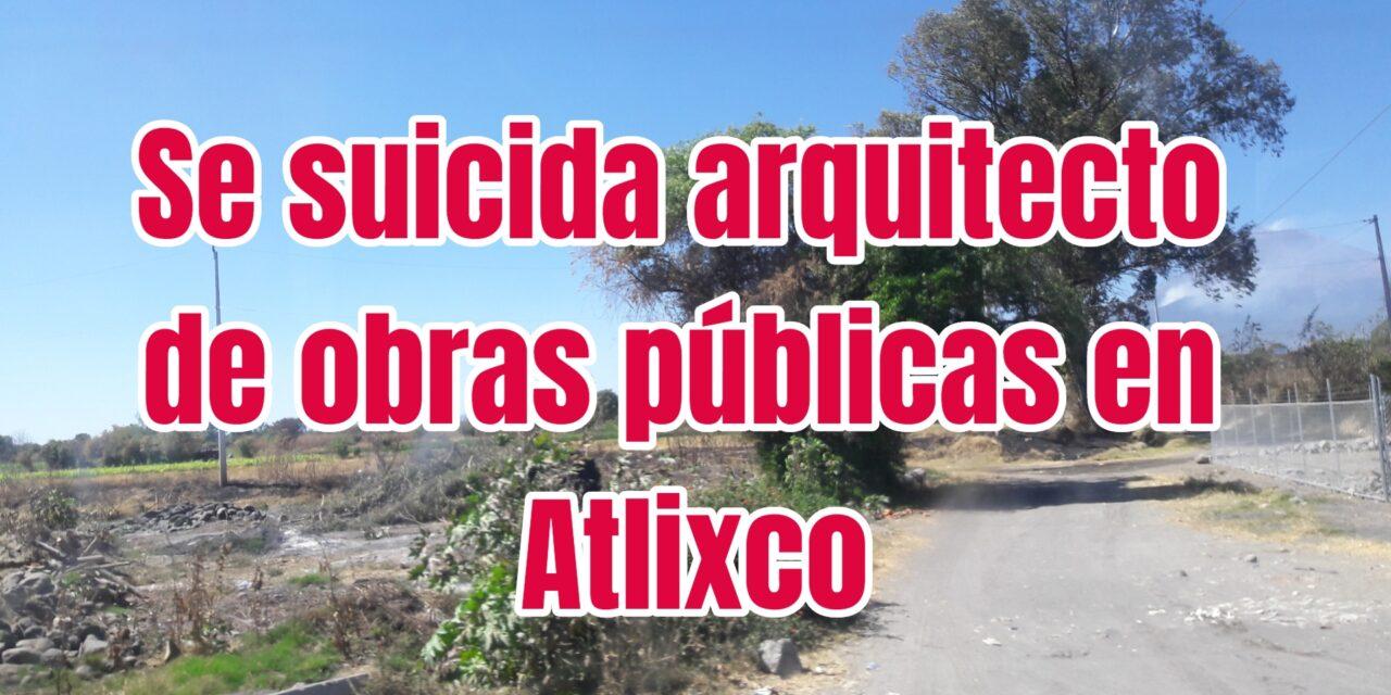 Se suicida arquitecto de obras públicas en Atlixco